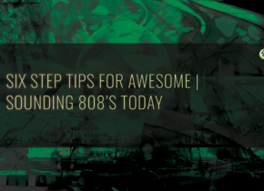 Six Step Tips For Awesome Sounding 808 Today